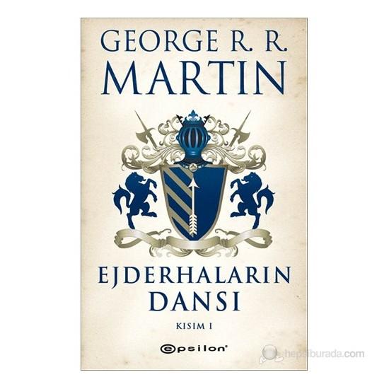 Buz ve Ateşin Şarkısı 5 - Ejderhaların Dansı Kısım I - George R. R. Martin