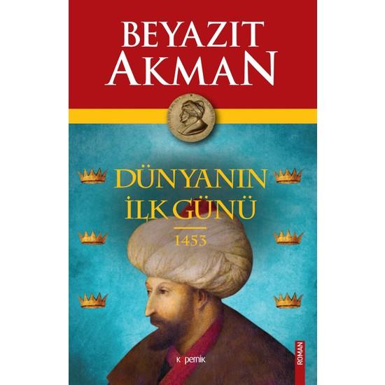 Dünyanın İlk Günü 1453 - Beyazıt Akman