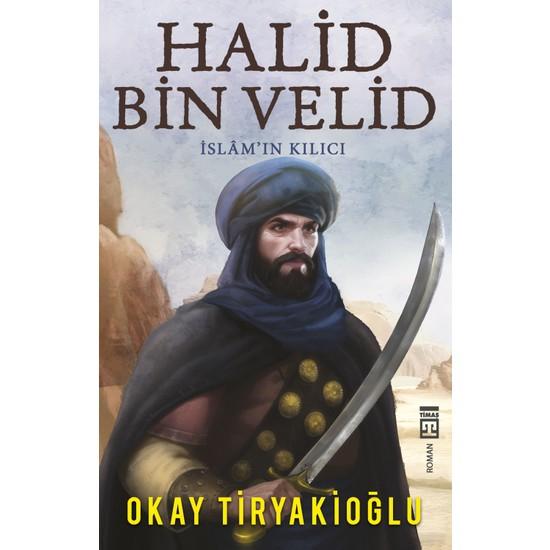 Halid Bin Velid / İslam'In Kılıcı - Okay Tiryakioğlu