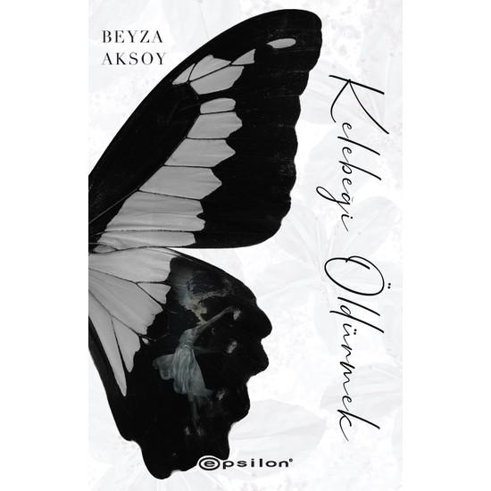 Kelebeği Öldürmek - Beyza Aksoy